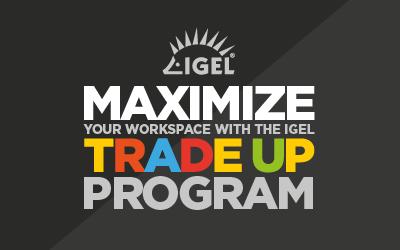 IGEL Trade Up Aktion